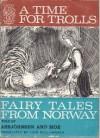 A Time for Trolls. Fairy Tales from Norway - Jørgen Moe, Peter Christen Asbjornsen