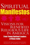 Spiritual Manifestos: Visions for Renewed Religious Life in America from Young Spiritual Leaders of Many Faiths - Martin E. Marty