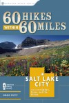 60 Hikes Within 60 Miles: Salt Lake City: Including Ogden, Provo, and the Uintas - Greg Witt