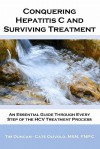 Conquering Hepatitis C And Surviving Treatment: An Essential Guide Through Every Step of The HCV Treatment Process - Companion Website: www.hcvshare.org - Tim Duncan, Catherine Olivolo
