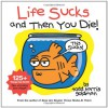 Life Sucks and Then You Die - Todd Harris Goldman