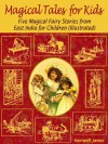 Magical Tales for Kids: Five Magical Fairy Stories from East India for Children (Illustrated) - Hartwell James, John R. Neill