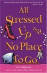 All Stressed Up and No Place to Go - Lori Borgman