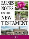 Barnes' Notes on the New Testament-Book of Luke - Albert Barnes