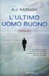 L'ultimo uomo buono - A.J. Kazinski, Bruno Berni