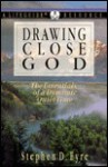 Drawing Close to God: The Essentials of a Dynamic Quiet Time: A Lifeguide Resource - Stephen D. Eyre