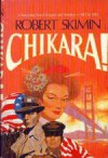 Chikara!: A Sweeping Novel of Japan and America from 1907 to 1983 - Robert Skimin