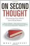On Second Thought: Outsmarting Your Mind's Hard-Wired Habits - Wray Herbert