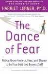 The Dance of Fear: Rising Above Anxiety, Fear, and Shame to Be Your Best and Bravest Self - Harriet Lerner