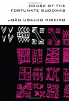 House of the Fortunate Buddhas (Brazilian Literature Series) - Joao Ubaldo Ribeiro