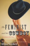 The Feminist and the Cowboy: An Unlikely Love Story - Alisa Valdes