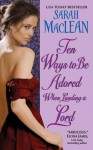 Ten Ways to Be Adored When Landing a Lord (Love By Number, #2) - Sarah MacLean