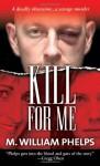 Kill For Me - M. William Phelps