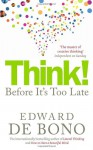 Think!: Before It's Too Late - Edward De Bono