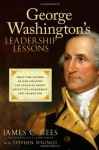 George Washington's Leadership Lessons: What the Father of Our Country Can Teach Us About Effective Leadership and Character - James Rees, Stephen J. Spignesi