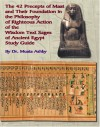 the 42 Preceps of Maat and Their Foundation in the Philosophy of Righteous Action of the Wisdom Text Sages of Ancient Egypt - Muata Ashby