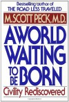 A World Waiting to Be Born: Civility Rediscovered - M. Scott Peck