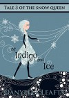 Of Indigo and Ice (Tales of the Snow Queen Book 3) - Danyelle Leafty