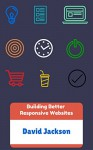 Building Better Responsive Websites - David Jackson