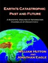 Earth's Catastrophic Past and Future: A Scientific Analysis of Information Channeled by Edgar Cayce - William Hutton