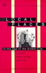 Local Places: In the Age of the Global City - Roger Keil, Roger Keil, Gerda R. Wekerle, David V.J. Bell