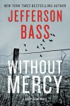 Without Mercy: A Body Farm Novel - Jefferson Bass