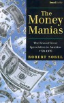 The Money Manias: The Eras of Great Speculation in America 1770-1970 - Robert Sobel