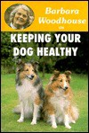 Barbara Woodhouse on Keeping Your Dog Healthy (Barbara Woodhouse Series) - Barbara Woodhouse