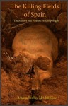 The Killing Fields of Spain: The Journey of a Forensic Anthropologist - Roxana Ferllini