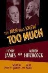 The Men Who Knew Too Much: Alfred Hitchcock and Henry James - Susan Griffin, Alan Nadel