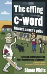 The effing c-word - Cricket: a user's guide - SIMON WHITE