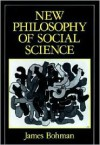 New Philosophy of Social Science: Problems of Indeterminacy - James Bohman