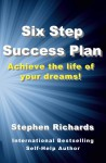 Six Step Success Plan: Achieve the life of your dreams! - Stephen Richards