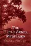 The Uncle Abner Mysteries - Melville Davisson Post