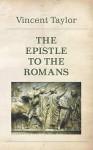 The Epistle to the Romans - Vincent Taylor