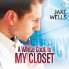 A White Coat Is My Closet - Jake Wells, Randy Fuller