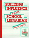 Building Influence for the School Librarian - Gary N. Hartzell