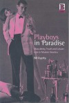 Playboys in Paradise: Masculinity, Youth and Leisure-Style in Modern America - Bill Osgerby