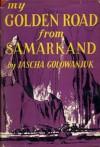 My Golden Road From Samarkand - Jascha Golowanjuk