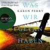 Was wir getan haben - Karen Perry, Elmar Börger, Ulrike Kapfer, Argon Verlag