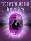The Crystalline Fire - Jeanine Berry
