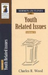 Sermon Outlines On Youth Related Issues, Vol. 2 (Wood Sermon Outline Series) (Wood Sermon Outline Series) (Wood Sermon Outline Series) - Charles R. Wood