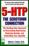 5-HTP: The Serotonin Connection: The Exciting New Approach to Overcoming Depression, Reducing Anxiety, and Controlling Your Appetite - Othniel J. Seiden