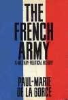 The French Army: A Military-Political History - Paul-Marie de La Gorce, Kenneth Douglas