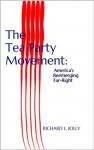 The Tea Party Movement: America's Reemerging Far-Right - Richard Jolly