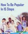How To Be Popular in 15 Steps - John Green