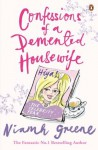 Confessions of a Demented Housewife: The Celebrity Year - Niamh Greene