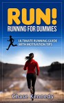 RUN! Running for Dummies!: Ultimate Running Guide with Motivation Tips - Chase Kennedy