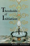 Thresholds Of Initiation - Joseph L. Henderson