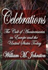 Celebrations: The Cult of Anniversaries in Europe and the United States Today - William M. Johnston